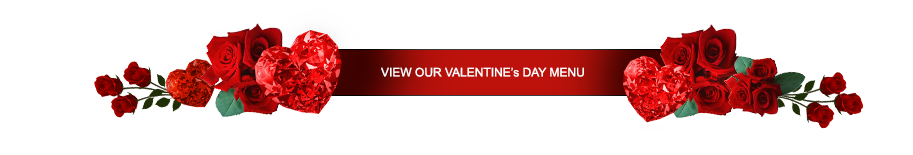 Click here to View Our Valentine's Day Menu
